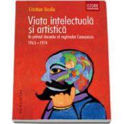 Vasile Cristian, Viata intelectuala si artistica in primul deceniu al regimului Ceausescu. 1965 - 1974