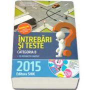 Intrebari si teste 2015, categoria B. Pentru obtinerea permisului de conducere auto (Cartea contine CD interactiv)