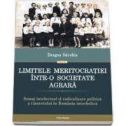Dragos Sdrobis, Limitele meritocratiei intr-o societate agrara - Somaj intelectual si radicalizare politica a tineretului in Romania interbelica