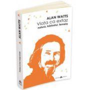 Watts Alan, Viata ca extaz. Natura, barbatul, femeia