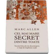 Marc Allen, Cel mai mare Secret dintre toate. Trecand dincolo de abundenta la o viata de implinire adevarata
