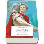 Caligula. Tiranul Romei