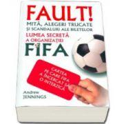 FAULT! LUMEA SECRETA A ORGANIZATIEI FIFA