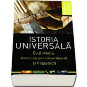 Istoria universala volumul II. Evul mediu. America precolumbiana si hispanica