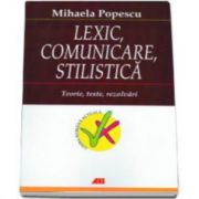 Lexic, comunicare, stilistica - Teorie, teste, rezolvari