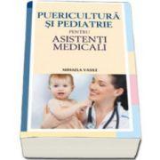 Puericultura si pediatrie pentru asistenti medicali de Dr. Mihaela Vasile