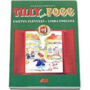 TILLY AND FOGG. CAIETUL ELEVULUI - LIMBA ENGLEZA PENTRU CLASELE I-a SI a II-a
