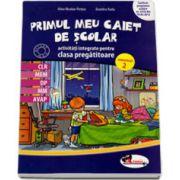 Primul meu caiet de SCOLAR. Activitati integrate pentru clasa pregatitoare - Semestrul 2 (Dumitra Radu)