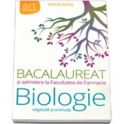 Bacalaureat Biologie vegetala si animala si Admitere la Facultatea de Farmacie