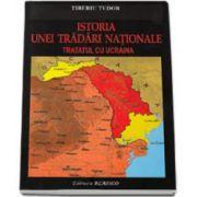 Tudor Tiberiu, Istoria unei tradari nationale. Tratatul cu Ucraina