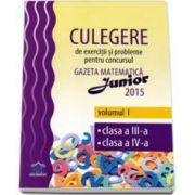 Culegere de exercitii si probleme pentru concursul Gazeta Matematica Junior 2015. Volumul I, clasa a III-a si clasa a IV-a