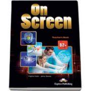 Curs de limba engleza On Screen B2+ Teachers Book, manualul profesorului pentru clasa a IX-a (Editie revizuita 2015)