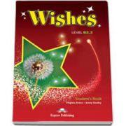 Curs de limba engleza Wishes Level B2.2 Students Book, Manualul elevului pentru clasa a X-a. Editie revizuita 2015