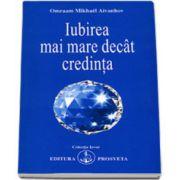 Omraam Mikhael Aivanhov, Iubirea mai mare decat credinta (Colectia Izvor)