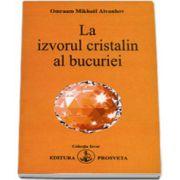 Omraam Mikhael Aivanhov, La izvorul cristalin al bucuriei (Colectia Izvor)