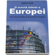 Gordon Kerr, O scurta istorie a Europei. De la Carol cel Mare, la Tratatul de la Lisabona