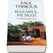 Paul Theroux, Bazarul pe roti. Cu trenul prin Asia