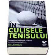 Neil Harman, In culisele tenisului - Povesti inedite despre jucatorii de top din circuitul ATP