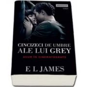Fifty Shades of Grey. Cincizeci de umbre ale lui Grey. Editie de film (EL James)