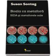 Boala ca metafora.SIDA si metaforele sale - Editie Paperback Brosat (Susan Sontag)
