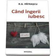 R. G. Patrascu, Cand ingerii iubesc
