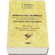 Dogmatica empirica dupa invataturile prin viu grai ale Parintelui Ioannis Romanidis. Volumul I