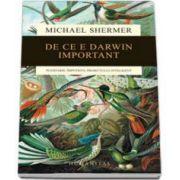 Michael Shermer, De ce e Darwin important - Pledoarie impotriva proiectului inteligent
