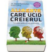 David Perlmutter, Alimente care ucid creierul. Cerealele, zaharul si alti carbohidrati