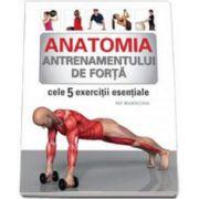 Pat Manocchia, Anatomia antrenamentului de forta - Cele 5 exercitii esentiale
