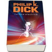 Phillip K. Dick, Furnica Electrica - Editie Paperback