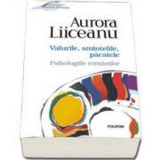 Aurora Liiceanu - Valurile, smintelile, pacatele. Psihologiile romanilor