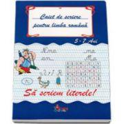 Caiet de scriere pentru limba romana 5-7 ani - Sa scriem literele!