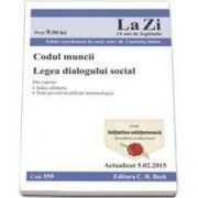 Codul muncii. Legea dialogului social. Actualizat la 1. 02. 2015 - Cod 559 (Dima Luminita)