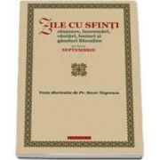 Zile cu sfinti. Sinaxare, insemnari, cantari, lecturi si ganduri filocalice pe luna septembrie - Texte diortosite de Pr. Sever Negrescu