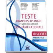 Teste transdisciplinare pentru pregatirea Evaluarii Nationale clasa a VI-a. Matematia si Stiinte