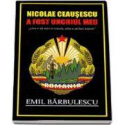 Nicolae Ceausescu a fost unchiul meu. Una e sa intrii in istorie, alta e sa faci istorie - Emil Barbulescu