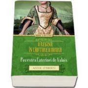 O regina in cautarea iubirii. Povestea Caterinei de Valois (Anne O Braien)