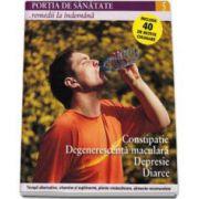Portia de Sanatate - Remedii la indemana. Constipatie, degenerescenta maculara, depresie, diare. Volumul 5
