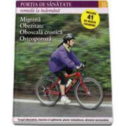 Portia de Sanatate - Remedii la indemana. Migrena, obezitate, oboseala cronica, osteoporoza. Volumul 10