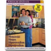 Portia de Sanatate - Remedii la indemana. Hemoroizi, herpes, hipertiroidism, hipotiroidism. Volumul 7