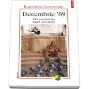 Decembrie '89. Deconstructia unei revolutii