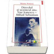 Diavolul si ucenicul sau: Nae Ionescu. Mihail Sebastian. Editia a II-a