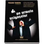 Traian Tandin, Pe urmele ucigaselor