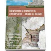 Degradari si defecte in constructii. Cauze si solutii (Colectia mesterul priceput)