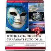 Fotografia digitala cu aparate foto DSLR - Editia 2013