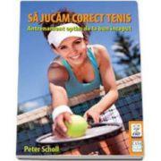 Scholl Peter, Sa jucam corect tenis. Antrenament optim de la bun inceput
