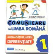Daniela Berechet - Comunicare in Limba Romana, pentru clasa I. Modalitati de lucru diferentiate (CONSOLIDARE)
