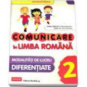 Daniela Berechet - Comunicare in Limba Romana, pentru clasa a II-a. Modalitati de lucru diferentiate (CONSOLIDARE)