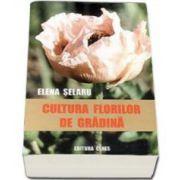 Cultura florilor de gradina (Elena Selaru)