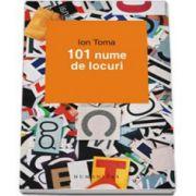 Ion Toma, 101 nume de locuri